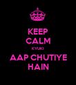 KEEP CALM KYUKI AAP CHUTIYE HAIN - Personalised Poster large