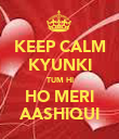 KEEP CALM KYUNKI TUM HI HO MERI AASHIQUI - Personalised Poster large