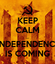 KEEP CALM ... L'INDEPENDENCIA IS COMING - Personalised Poster large