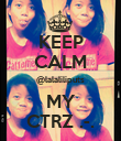 KEEP CALM @lalaliliputs MY CTRZ .-. - Personalised Poster large
