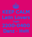 KEEP CALM Latin Lovers 2night 2200-0400 Danz - HvH - Personalised Poster large