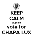 KEEP CALM laugh on vote for CHAPA LUX - Personalised Poster large