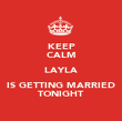 KEEP CALM LAYLA IS GETTING MARRIED TONIGHT - Personalised Poster large