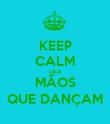 KEEP CALM LEIA MÃOS QUE DANÇAM - Personalised Poster large