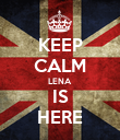 KEEP CALM LENA IS HERE - Personalised Poster large