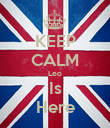 KEEP CALM Leo Is Here - Personalised Poster large
