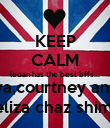 KEEP CALM leoan has the best bffs... naliah,riya,courtney and amber, eliza chaz shimi - Personalised Poster large