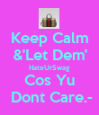 Keep Calm &'Let Dem' HateUrSwag Cos Yu  Dont Care.- - Personalised Poster large