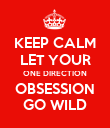 KEEP CALM LET YOUR ONE DIRECTION OBSESSION GO WILD - Personalised Poster large