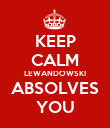 KEEP CALM LEWANDOWSKI ABSOLVES YOU - Personalised Poster large