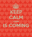 KEEP CALM LIAM IS COMING  - Personalised Poster large