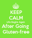 KEEP CALM Life Begins Again  After Going   Gluten-free  - Personalised Poster large