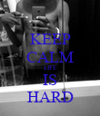 KEEP CALM LIFE IS HARD - Personalised Poster large