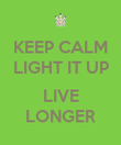 KEEP CALM LIGHT IT UP  LIVE LONGER - Personalised Poster large