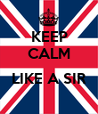 KEEP CALM  LIKE A SIR  - Personalised Poster large