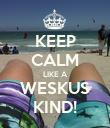 KEEP CALM LIKE A WESKUS KIND! - Personalised Poster large