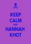 KEEP CALM LIKE HANNAH  KHOT - Personalised Poster large