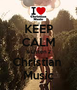 KEEP CALM & Listen 2 Christian  Music - Personalised Poster large