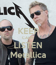 KEEP CALM  LISTEN Metallica - Personalised Poster small