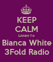 KEEP CALM Listen To Bianca White 3Fold Radio - Personalised Poster large