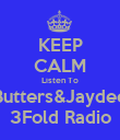 KEEP CALM Listen To Butters&Jaydee 3Fold Radio - Personalised Poster large