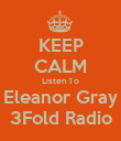 KEEP CALM Listen To Eleanor Gray 3Fold Radio - Personalised Poster large