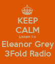 KEEP CALM Listen To Eleanor Grey 3Fold Radio - Personalised Poster large