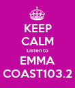 KEEP CALM Listen to EMMA COAST103.2 - Personalised Poster large