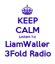 KEEP CALM Listen To LiamWaller 3Fold Radio - Personalised Poster small