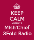 KEEP CALM Listen To MIsh'Chief 3Fold Radio - Personalised Poster large