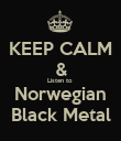 KEEP CALM & Listen to  Norwegian Black Metal - Personalised Poster large