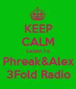 KEEP CALM Listen To Phreak&Alex 3Fold Radio - Personalised Poster large