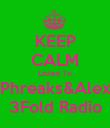 KEEP CALM Listen To Phreaks&Alex 3Fold Radio - Personalised Poster large