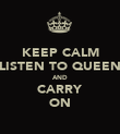 KEEP CALM LISTEN TO QUEEN AND CARRY ON - Personalised Poster large