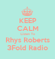 KEEP CALM Listen To Rhys Roberts 3Fold Radio - Personalised Poster large