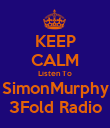 KEEP CALM Listen To SimonMurphy 3Fold Radio - Personalised Poster large