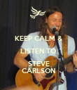 KEEP CALM & LISTEN TO STEVE CARLSON - Personalised Poster large