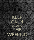 KEEP CALM LISTEN TO THE WEEKND - Personalised Poster large