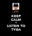KEEP CALM & LISTEN TO TYGA - Personalised Poster large