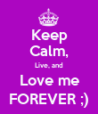 Keep Calm, Live, and Love me FOREVER ;) - Personalised Poster large