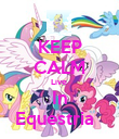 KEEP CALM Live  In Equestria   - Personalised Poster large