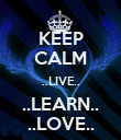 KEEP CALM ..LIVE.. ..LEARN.. ..LOVE.. - Personalised Poster large