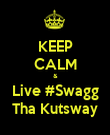 KEEP CALM & Live #Swagg Tha Kutsway - Personalised Poster large