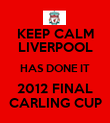 KEEP CALM LIVERPOOL HAS DONE IT 2012 FINAL CARLING CUP - Personalised Poster large