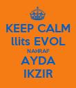 KEEP CALM llits EVOL NAHRAF AYDA IKZIR - Personalised Poster large