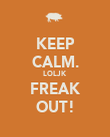 KEEP CALM. LOLJK FREAK OUT! - Personalised Poster large