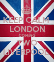 KEEP CALM  LONDON COMING TWO LIVERPOOL  - Personalised Poster large