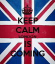 KEEP CALM LONDON IS COMING - Personalised Poster large
