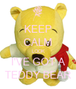 KEEP CALM LOOK I'VE GOT A TEDDY BEAR - Personalised Poster large