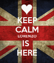 KEEP CALM LORENZO IS  HERE - Personalised Poster large